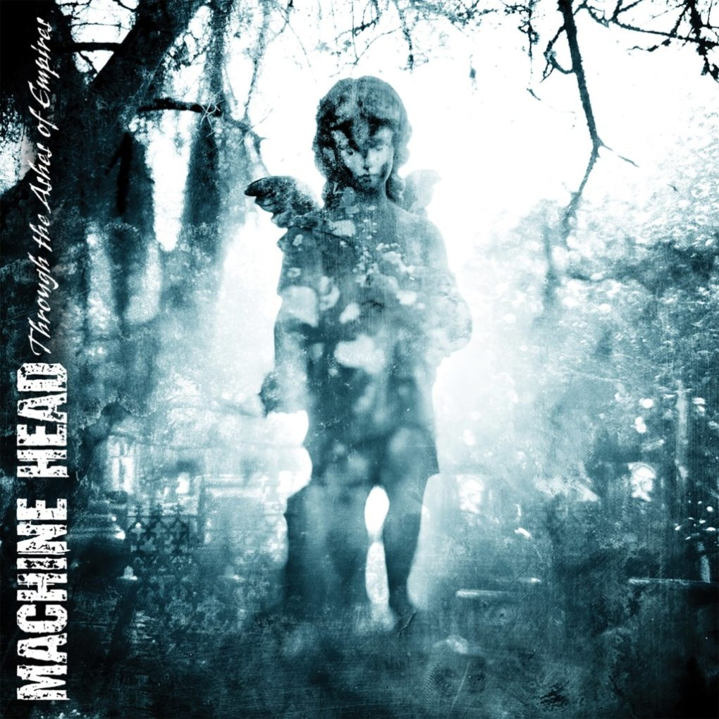 Machine Head Through The Ashes Of Empires